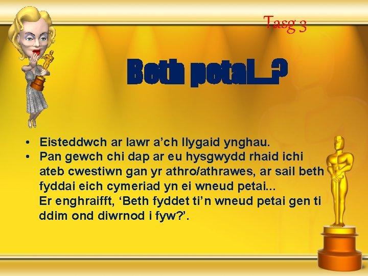 Tasg 3 Beth petai. . . ? • Eisteddwch ar lawr a'ch llygaid ynghau.