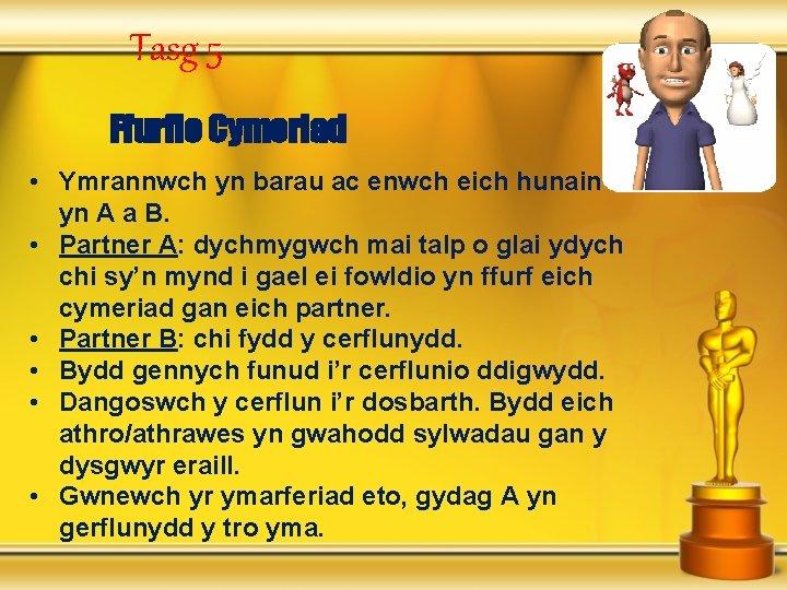 Tasg 5 Ffurfio Cymeriad • Ymrannwch yn barau ac enwch eich hunain yn A