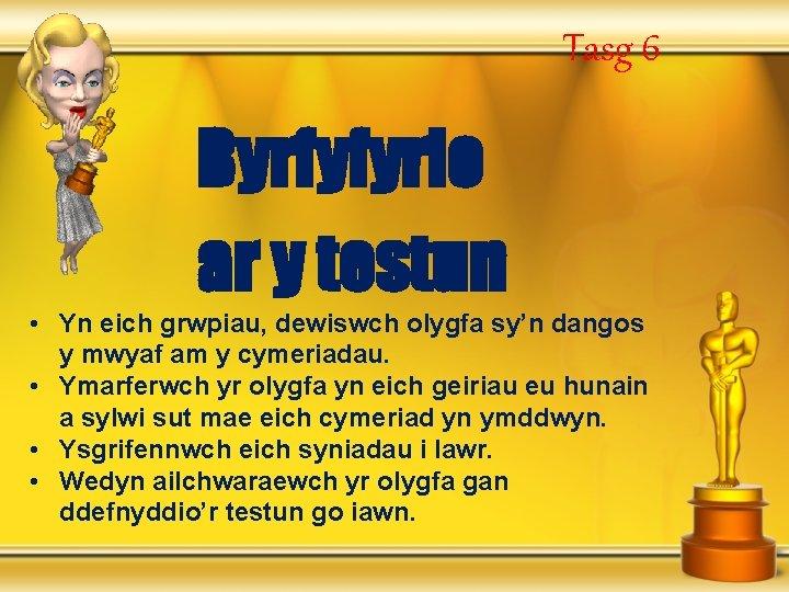 Tasg 6 Byrfyfyrio ar y testun • Yn eich grwpiau, dewiswch olygfa sy'n dangos