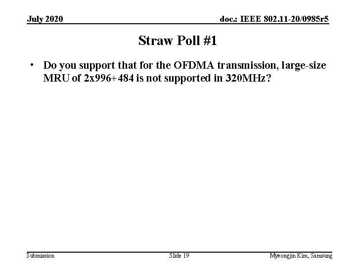July 2020 doc. : IEEE 802. 11 -20/0985 r 5 Straw Poll #1 •