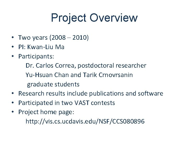 Project Overview • Two years (2008 – 2010) • PI: Kwan-Liu Ma • Participants: