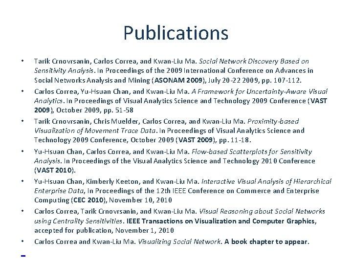 Publications • •  Tarik Crnovrsanin, Carlos Correa, and Kwan-Liu Ma. Social Network Discovery