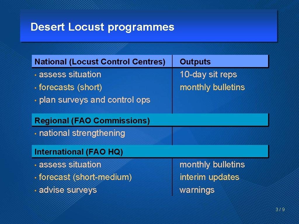 Desert Locust programmes National (Locust Control Centres) Outputs assess situation • forecasts (short) •