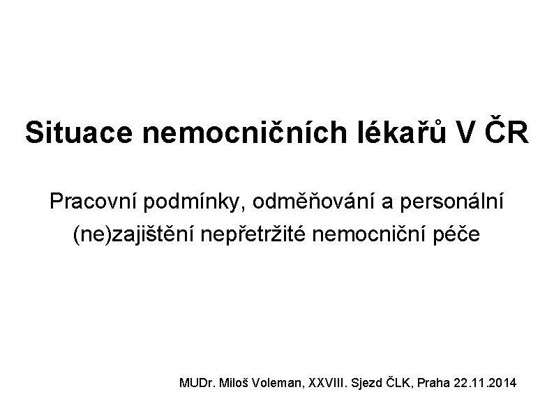 Situace nemocničních lékařů V ČR Pracovní podmínky, odměňování a personální (ne)zajištění nepřetržité nemocniční péče