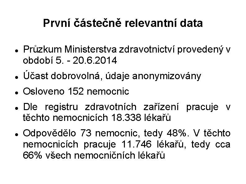 První částečně relevantní data Průzkum Ministerstva zdravotnictví provedený v období 5. - 20. 6.