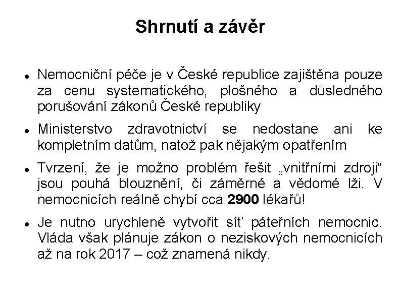 Shrnutí a závěr Nemocniční péče je v České republice zajištěna pouze za cenu systematického,
