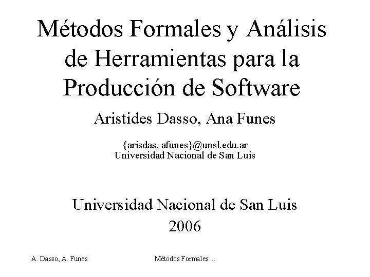 Métodos Formales y Análisis de Herramientas para la Producción de Software Aristides Dasso, Ana