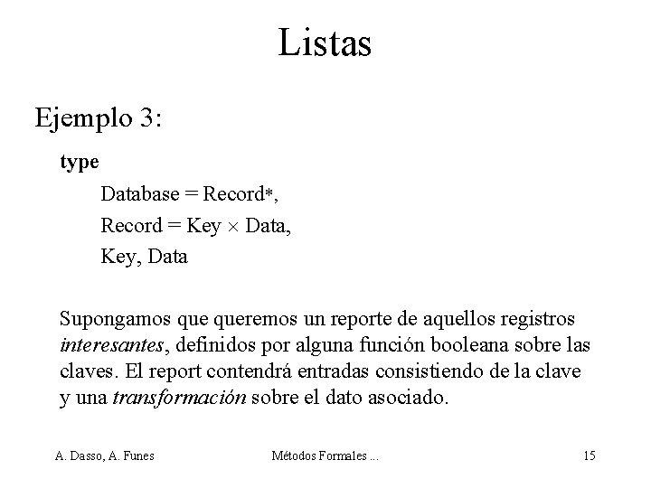 Listas Ejemplo 3: type Database = Record*, Record = Key Data, Key, Data Supongamos