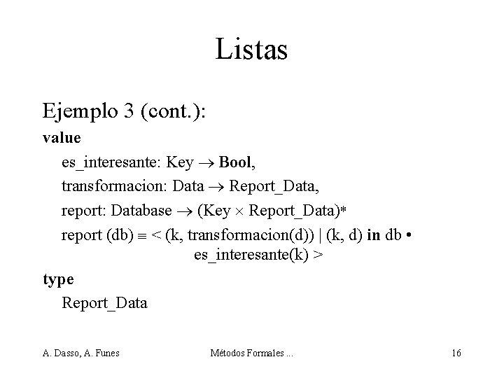 Listas Ejemplo 3 (cont. ): value es_interesante: Key Bool, transformacion: Data Report_Data, report: Database