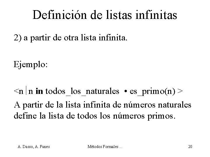 Definición de listas infinitas 2) a partir de otra lista infinita. Ejemplo: <n n