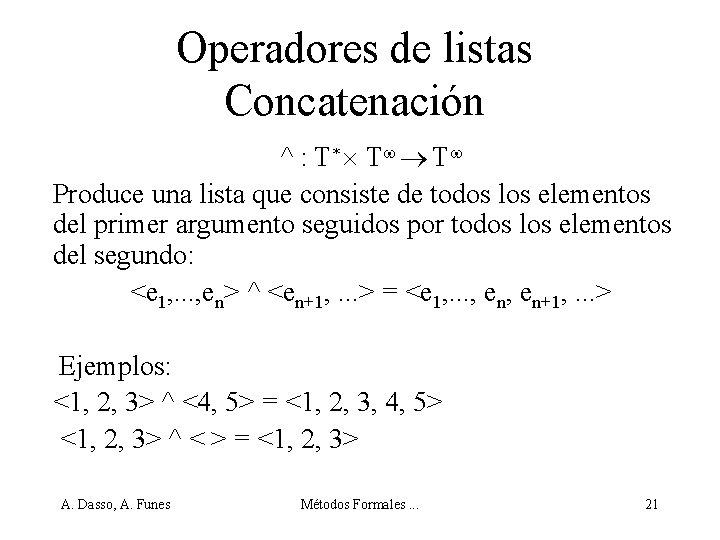 Operadores de listas Concatenación ^ : T * T T Produce una lista que