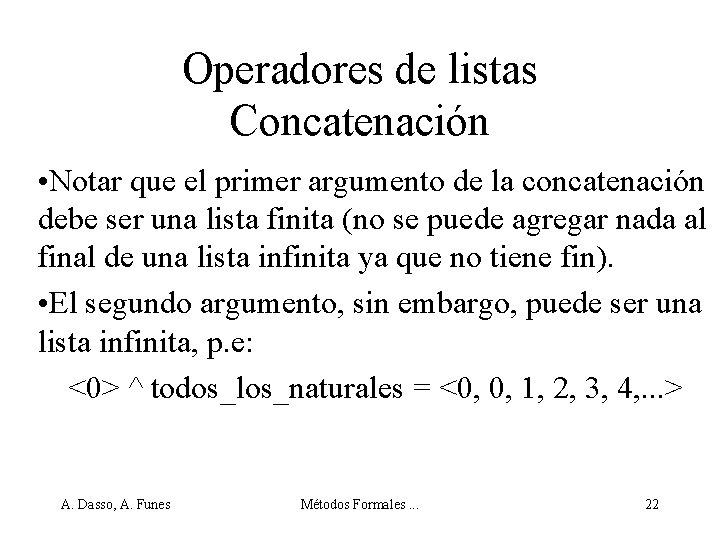 Operadores de listas Concatenación • Notar que el primer argumento de la concatenación debe