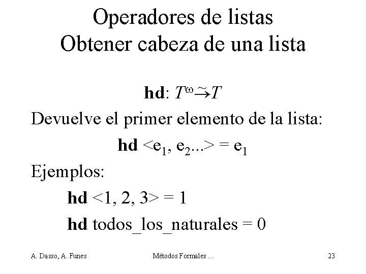 Operadores de listas Obtener cabeza de una lista hd: T T Devuelve el primer