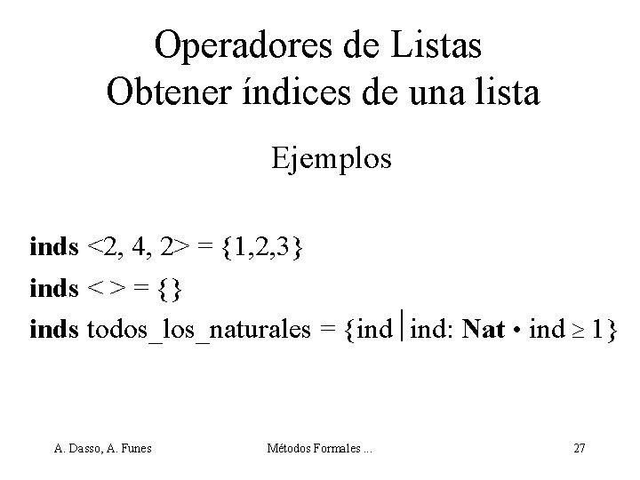 Operadores de Listas Obtener índices de una lista Ejemplos inds <2, 4, 2> =