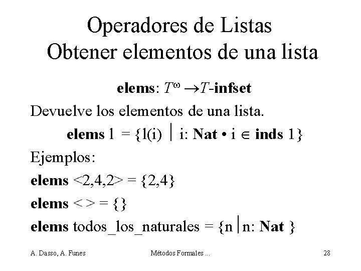 Operadores de Listas Obtener elementos de una lista elems: T T-infset Devuelve los elementos