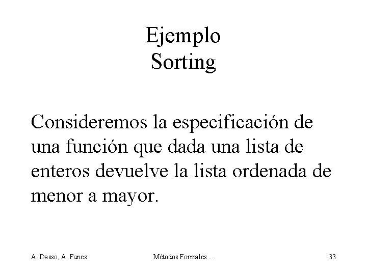 Ejemplo Sorting Consideremos la especificación de una función que dada una lista de enteros