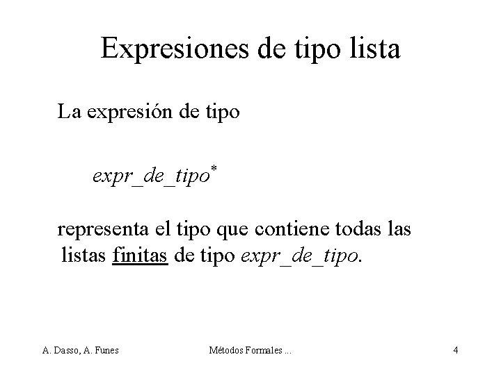 Expresiones de tipo lista La expresión de tipo expr_de_tipo* representa el tipo que contiene