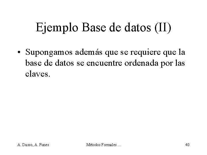Ejemplo Base de datos (II) • Supongamos además que se requiere que la base