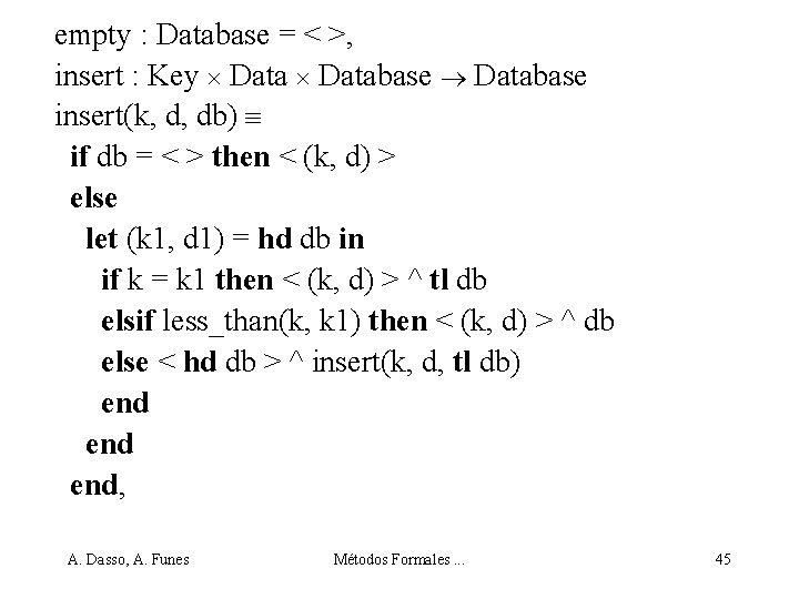 empty : Database = < >, insert : Key Database insert(k, d, db) if