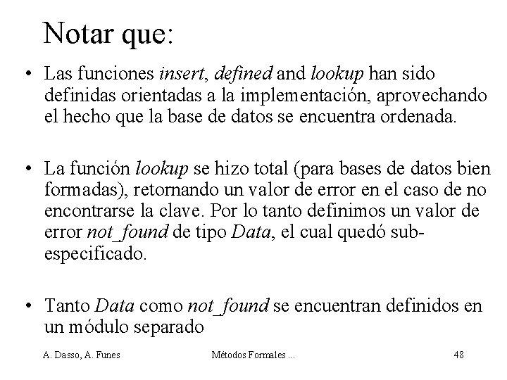 Notar que: • Las funciones insert, defined and lookup han sido definidas orientadas a