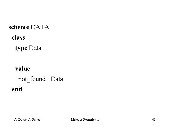 scheme DATA = class type Data value not_found : Data end A. Dasso, A.