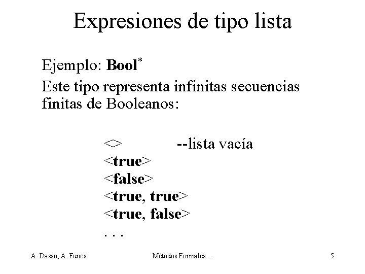 Expresiones de tipo lista Ejemplo: Bool* Este tipo representa infinitas secuencias finitas de Booleanos: