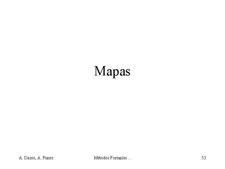 Mapas A. Dasso, A. Funes Métodos Formales. . . 53