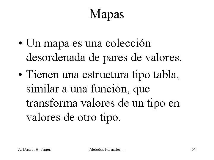 Mapas • Un mapa es una colección desordenada de pares de valores. • Tienen