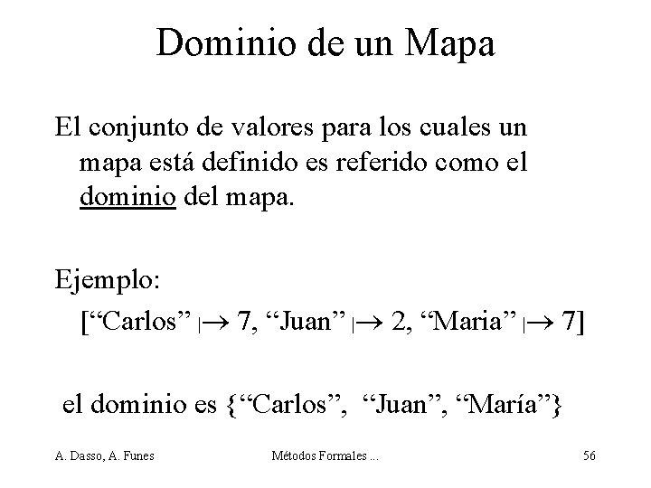 Dominio de un Mapa El conjunto de valores para los cuales un mapa está