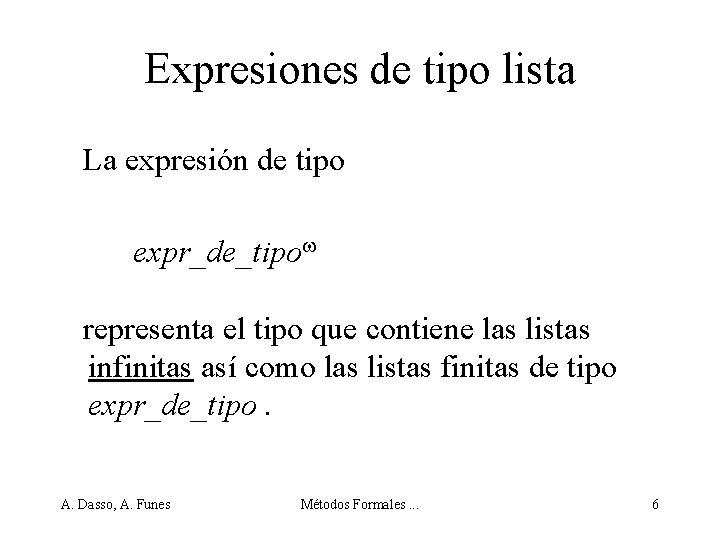 Expresiones de tipo lista La expresión de tipo expr_de_tipo representa el tipo que contiene