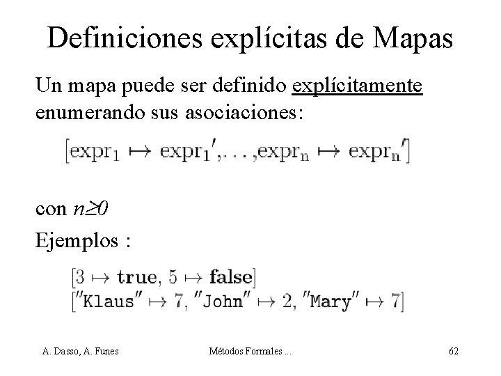 Definiciones explícitas de Mapas Un mapa puede ser definido explícitamente enumerando sus asociaciones: con