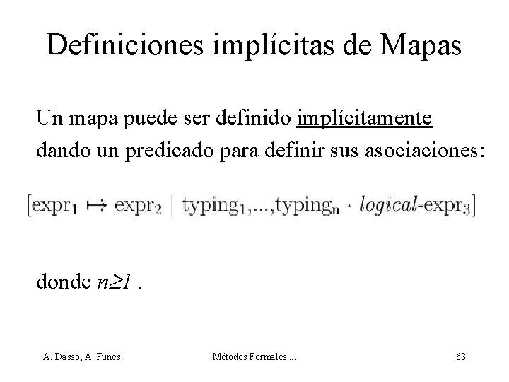 Definiciones implícitas de Mapas Un mapa puede ser definido implícitamente dando un predicado para