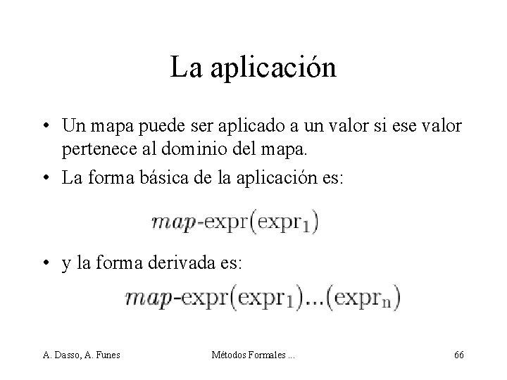 La aplicación • Un mapa puede ser aplicado a un valor si ese valor
