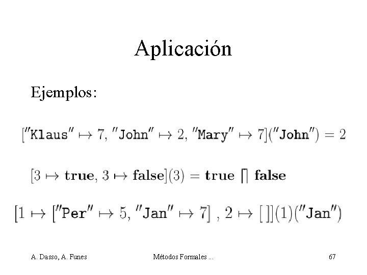 Aplicación Ejemplos: A. Dasso, A. Funes Métodos Formales. . . 67