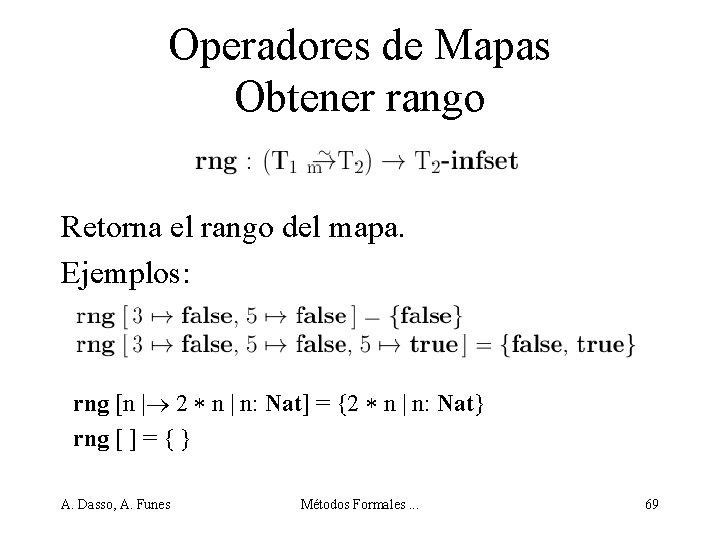 Operadores de Mapas Obtener rango Retorna el rango del mapa. Ejemplos: rng [n |