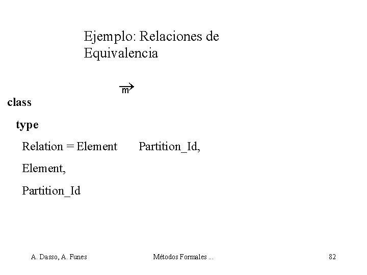 Ejemplo: Relaciones de Equivalencia class m type Relation = Element Partition_Id, Element, Partition_Id A.