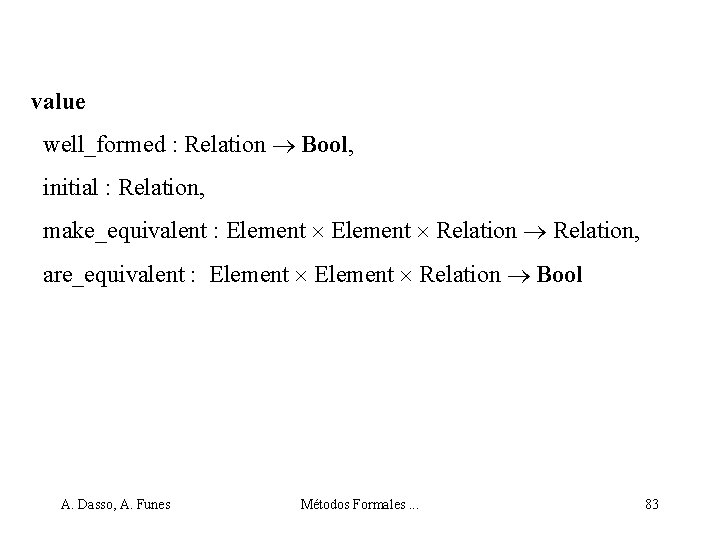 value well_formed : Relation Bool, initial : Relation, make_equivalent : Element Relation, are_equivalent :