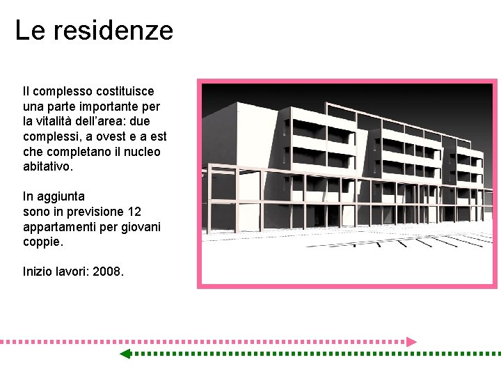 Le residenze Il complesso costituisce una parte importante per la vitalità dell'area: due complessi,