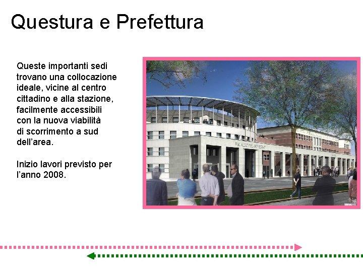 Questura e Prefettura Queste importanti sedi trovano una collocazione ideale, vicine al centro cittadino