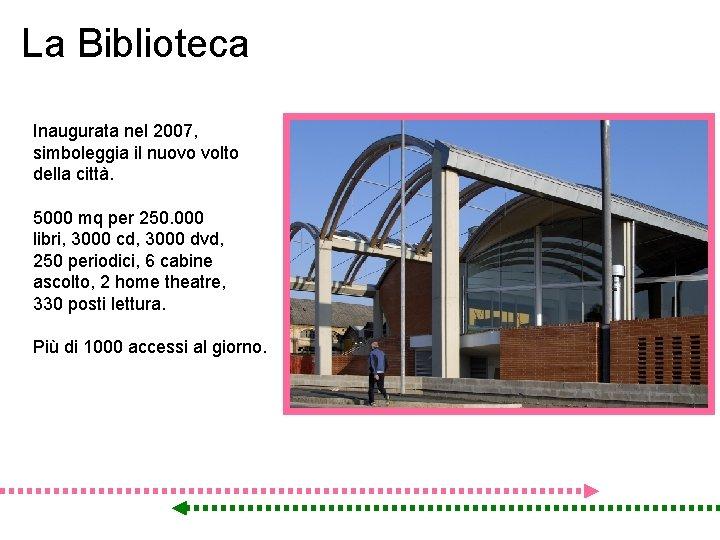La Biblioteca Inaugurata nel 2007, simboleggia il nuovo volto della città. 5000 mq per