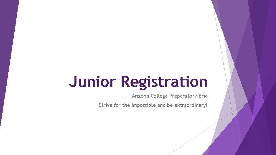 Junior Registration Arizona College Preparatory-Erie Strive for the impossible and be extraordinary!