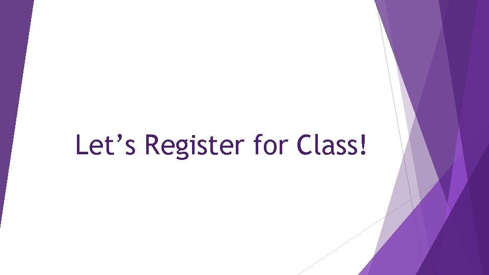 Let's Register for Class!