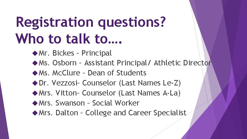 Registration questions? Who to talk to…. Mr. Bickes – Principal Ms. Osborn – Assistant