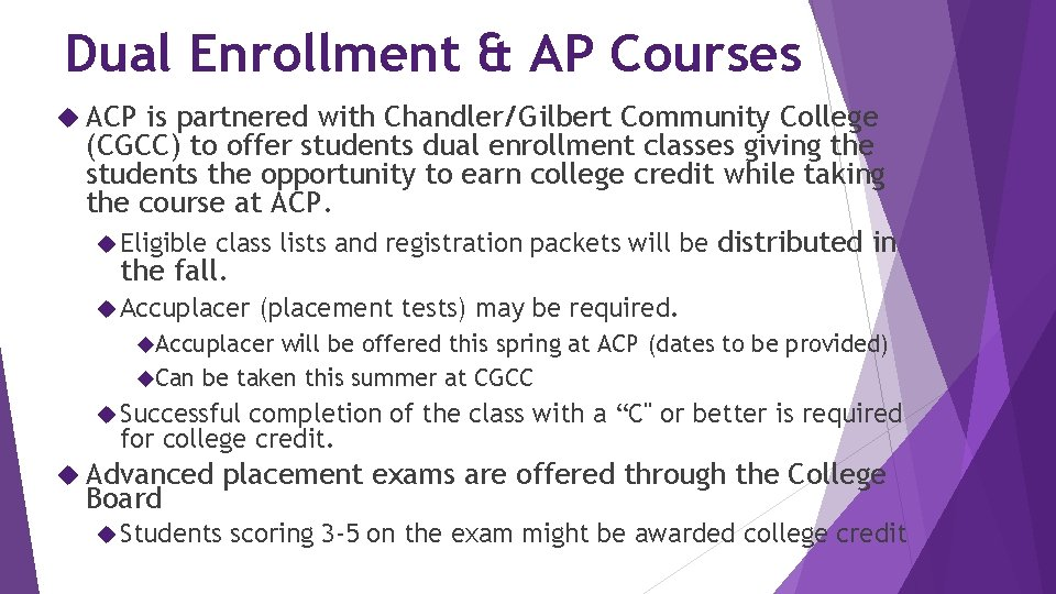Dual Enrollment & AP Courses ACP is partnered with Chandler/Gilbert Community College (CGCC) to