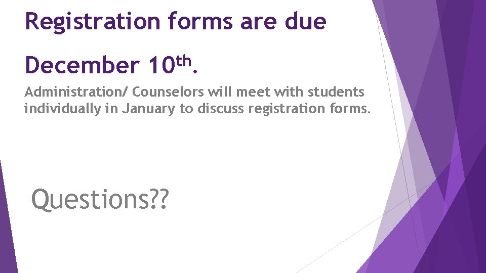 Registration forms are due December th 10. Administration/ Counselors will meet with students individually