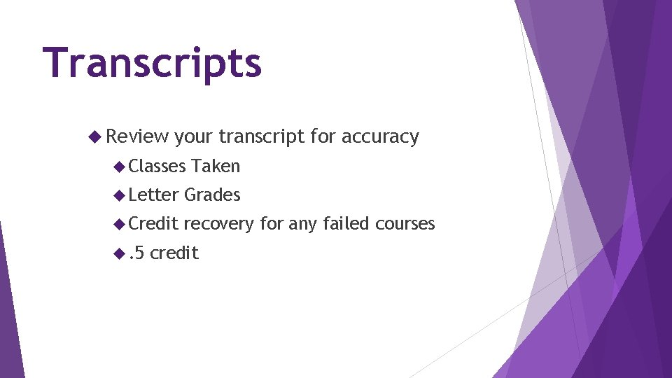 Transcripts Review your transcript for accuracy Classes Taken Letter Grades Credit recovery for any