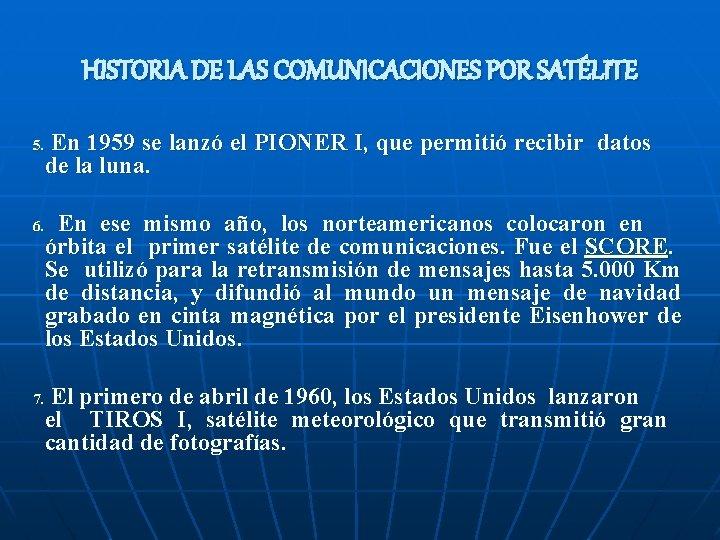 HISTORIA DE LAS COMUNICACIONES POR SATÉLITE 5. 6. 7. En 1959 se lanzó el