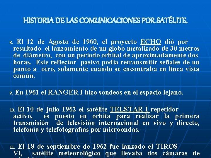 HISTORIA DE LAS COMUNICACIONES POR SATÉLITE. 8. 9. El 12 de Agosto de 1960,