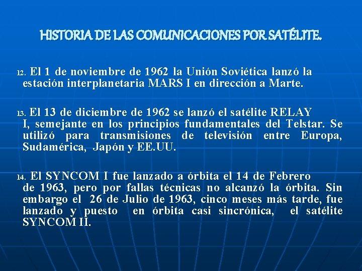 HISTORIA DE LAS COMUNICACIONES POR SATÉLITE. El 1 de noviembre de 1962 la Unión