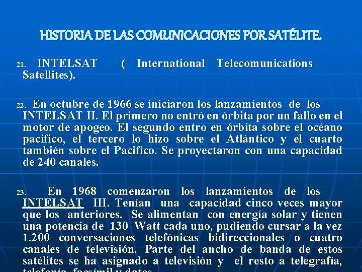 HISTORIA DE LAS COMUNICACIONES POR SATÉLITE. INTELSAT Satellites). 21. ( International Telecomunications En octubre
